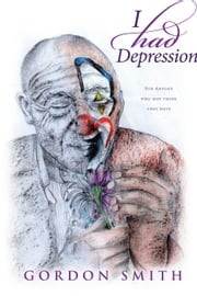 I Had Depression ebook by Gordon Smith