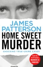 Home Sweet Murder - (Murder Is Forever: Volume 2) ebook by James Patterson