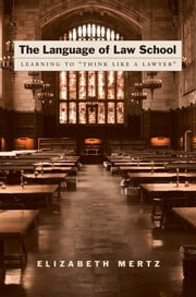 "The Language of Law School - Learning to ""Think Like a Lawyer"" ebook by Elizabeth Mertz"
