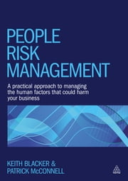 People Risk Management - A Practical Approach to Managing the Human Factors That Could Harm Your Business ebook by Keith Blacker, Patrick McConnell