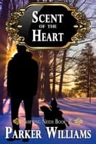 Scent of the Heart ebook by Parker Williams