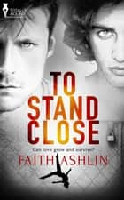 To Stand Close ebook by Faith Ashlin