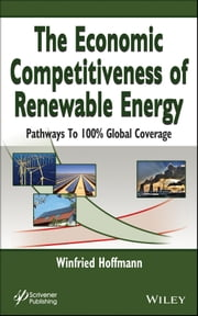 The Economic Competitiveness of Renewable Energy - Pathways to 100% Global Coverage ebook by Winfried Hoffmann