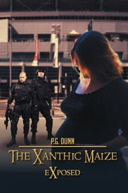The Xanthic Maize - Exposed ebook by P.G. Dunn
