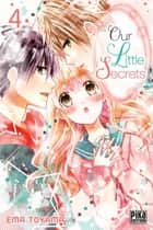 Our Little Secrets T04 ebook by Ema Toyama