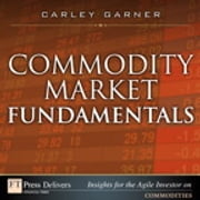 Commodity Market Fundamentals ebook by Carley Garner