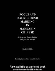 Focus and Background Marking in Mandarin Chinese - System and Theory behind cai, jiu, dou and ye ebook by Daniel Hole