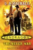 Pendragon: The Never War ebook by D.J. MacHale