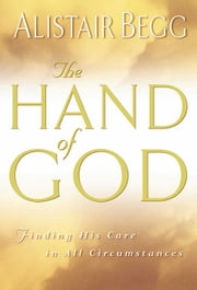 The Hand of God - Finding His Care in All Circumstances ebook by Alistair Begg