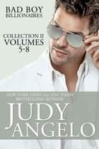 Bad Boy Billionaires Collection II - Vols. 5 - 8 ebook by Judy Angelo