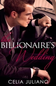 The Billionaire's Wedding - Romano Conglomerate, #3 ebook by Celia Juliano