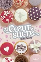 Coeur Sucré - Tome 5 1/2 ebook by Cathy Cassidy, Anne Guitton
