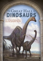 The Great Hall of Dinosaurs - An Artist's Exploration into the Jurassic World ebook by William O'Connor