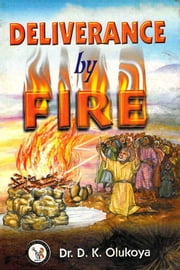 Deliverance by Fire ebook by Dr. D. K. Olukoya