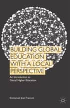 Building Global Education with a Local Perspective ebook by Emmanuel Jean Francois
