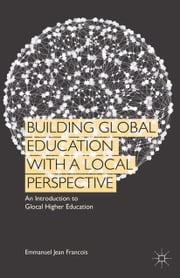 Building Global Education with a Local Perspective - An Introduction to Glocal Higher Education ebook by Emmanuel Jean Francois