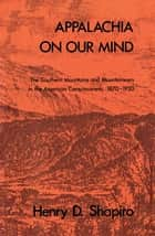 Appalachia on Our Mind ebook by Henry D. Shapiro