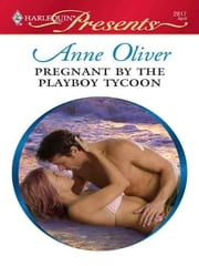 Pregnant by the Playboy Tycoon - A Passionate Pregnancy Romance ebook by Anne Oliver
