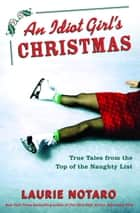 An Idiot Girl's Christmas ebook by Laurie Notaro