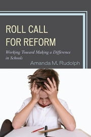 Roll Call for Reform - Working Toward Making a Difference in Schools ebook by Amanda M. Rudolph,Ann Nutter Coffman