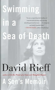Swimming in a Sea of Death - A Son's Memoir ebook by David Rieff