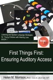 First Things First: Ensuring Auditory Access ebook by Helen M. Morrison