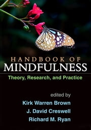 Handbook of Mindfulness - Theory, Research, and Practice ebook by Kirk Warren Brown, Ph.D.,J. David Creswell, Ph.D.,Richard M. Ryan, Ph.D.