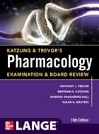 Katzung & Trevor's Pharmacology Examination and Board Review,10th Edition ebook by Marieke Knuidering-Hall,Anthony Trevor,Bertram Katzung,Susan Masters