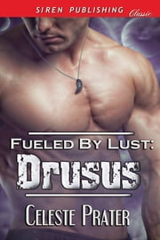 Fueled by Lust: Drusus ebook by Celeste Prater