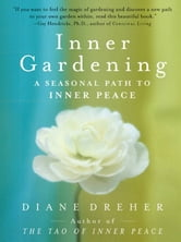 Inner Gardening - The Tao Of Personal Renewal ebook by Diane Dreher