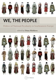 We, the People - Politics of National Peculiarity in Southeastern Europe ebook by Mishkova Diana