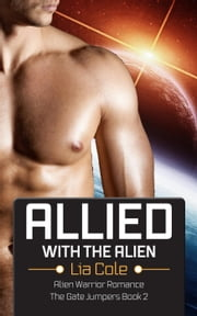 Allied with the Alien: Alien Warrior Romance - The Gate Jumpers Saga, #2 ebook by Lia Cole,Emma Gale