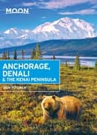 Moon Anchorage, Denali & the Kenai Peninsula ebook by Don Pitcher