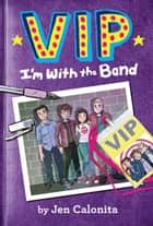 VIP: I'm With the Band ebook by Jen Calonita, Kristen Gudsnuk