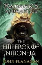 The Emperor of Nihon-Ja (Ranger's Apprentice Book 10) ebook by John Flanagan