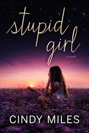 Stupid Girl (New Adult Romance) ebook by Cindy Miles
