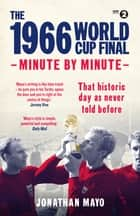 The 1966 World Cup Final: Minute by Minute ebook by Jonathan Mayo