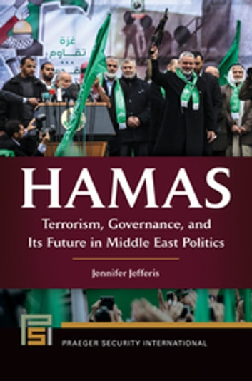 Hamas: Terrorism, Governance, and Its Future in Middle East Politics - Terrorism, Governance, and Its Future in Middle East Politics ebook by Jennifer Jefferis