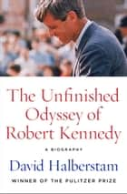 The Unfinished Odyssey of Robert Kennedy - A Biography ebook by David Halberstam