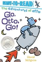 Go, Otto, Go! - With Audio Recording ebook by David Milgrim, David Milgrim