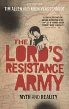 The Lord's Resistance Army ebook by Tim Allen, Koen Vlassenroot