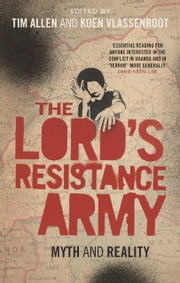 The Lord's Resistance Army - Myth and Reality ebook by Tim Allen, Koen Vlassenroot