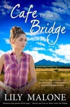 The Cafe By The Bridge ebook by Lily Malone