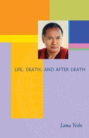 Life, Death and After Death ebook by Lama Yeshe