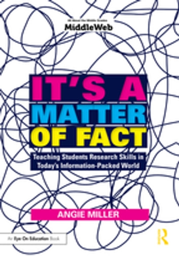 It's a Matter of Fact - Teaching Students Research Skills in Today's Information-Packed World ebook by Angie Miller