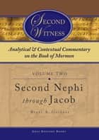 Second Witness: Analytical and Contextual Commentary on the Book of Mormon: Volume 2 - Second Nephi through Jacob ebook by Brant A. Gardner