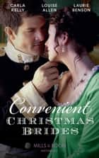 Convenient Christmas Brides: The Captain's Christmas Journey / The Viscount's Yuletide Betrothal / One Night Under the Mistletoe (Mills & Boon Historical) ebook by Carla Kelly, Louise Allen, Laurie Benson