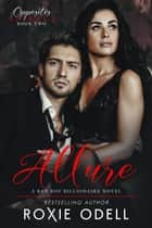Allure - Opposites Attract Series, #2 ebook by Roxie Odell
