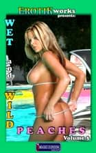 Wet and Wild Peaches Vol. 3 ebook by Mithras Imagicron