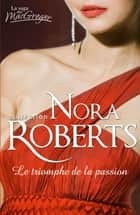 Le triomphe de la passion ebook by Nora Roberts
